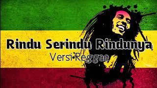 Rindu serindu rindunya lirik Versi reggae