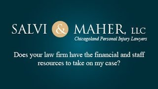 Salvi & Maher, L.L.C. Video - Does your law firm have the financial and staff resources to take on my case?