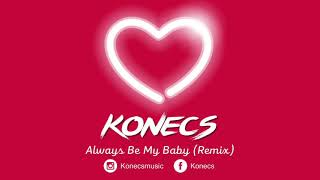 KONECS - Always Be My Baby [REMIX]