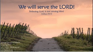 We will serve the Lord! Joshua 24:15