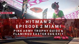 HITMAN 2 | Miami | Pink Army | Trophy Guide | Flamingo Easter Egg Exit Bonus