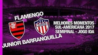 Melhores Momentos - Flamengo 2 x 1 Junior Barranquilla- Sul-Americana - 23/11/2017