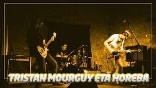 TRISTTAN MOURGUY ETA HOREBA |goxo-goxo eroso|