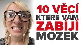 TOP 10 Věcí, Které Vám Zabíjí Mozek!