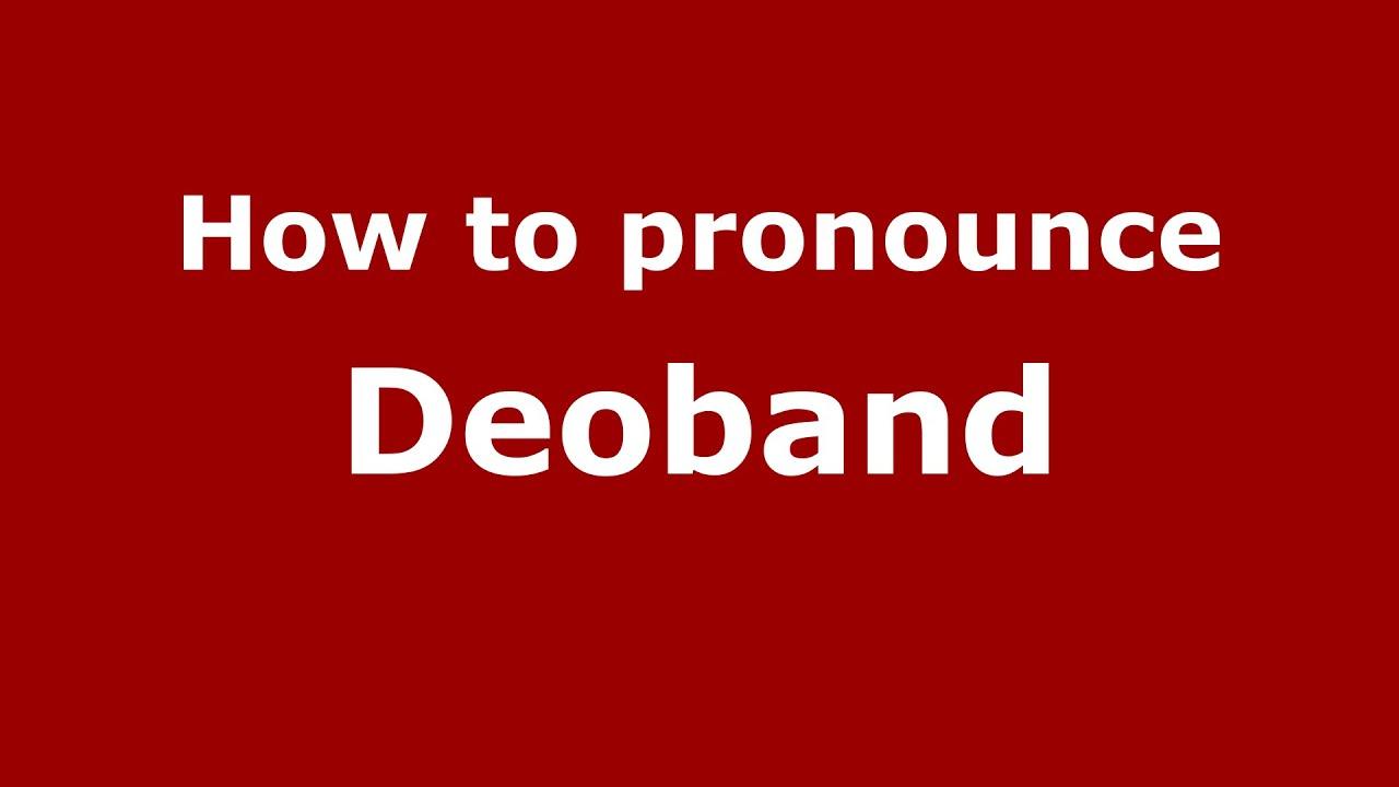 How to pronounce Deoband (Indian/India) - PronounceNames com