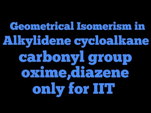 Geometrical Isomerism In Alkylidene Cycloalkane, Carbonyl Group,oxime,diazene  (only For IIT)