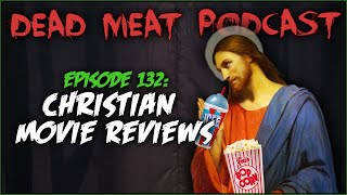 Christian Movie Reviews (Dead Meat Podcast #132)