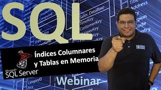 Webinar: Índices Columnares y Tablas en Memoria SQL Server