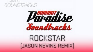 Burnout Paradise Soundtrack °14 Rockstar (Jason Nevins Remix)