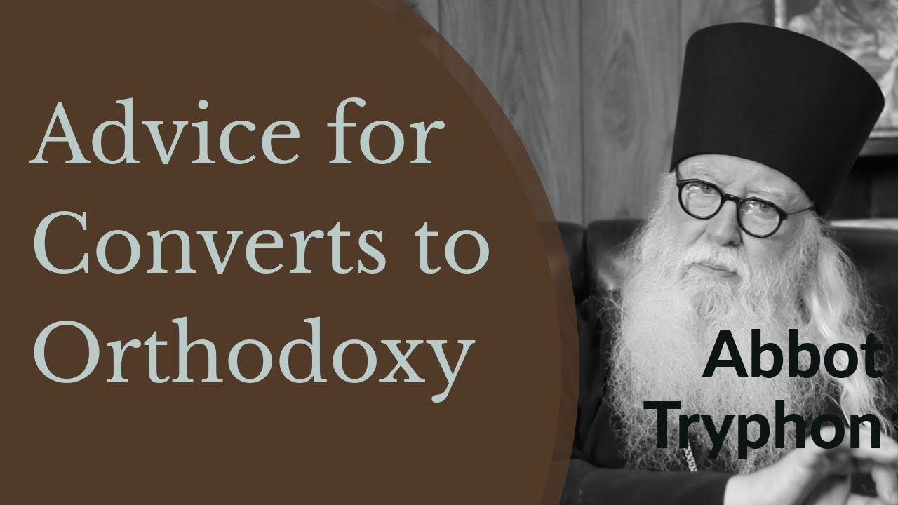 Abbot Tryphon - Advice for Converts to Orthodoxy