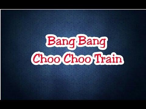 Bang Bang Choo Choo Train