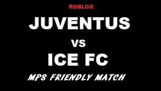 MPS MATCH (ROBLOX) | ICE FC vs Juventus (Friendly Match)