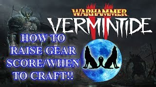VERMINTIDE 2!! WHEN TO CRAFT/HOW TO GET MAX HERO POWER!! HOW TO RAISE GEAR POWER SCORE!