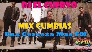 """DJ EL CUERVO CUMBIA MIX UNA CERVEZA MAS FM """"2016 - RAFAGA,AMAYA.CLAVITO.EL LOBO"""