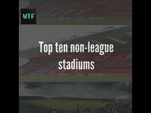Top Ten biggest non-league football stadiums!