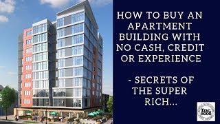 Secrets of the super rich... How to buy an Apartment Building with NO Cash, Credit or Experience!
