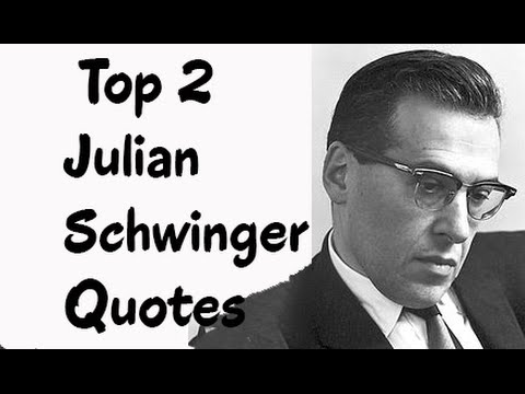 Top 2 Julian Schwinger Quotes (Author of Classical Electrodynamics)