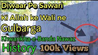 Ek Zinda Wali jinho Ne Diwaar Par Sawari Ki   Khankha-e-Banda Nawaz   Gulbarga History
