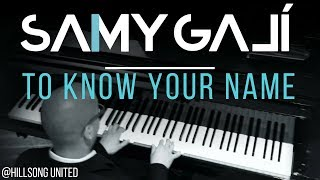 Samy Galí Piano - To Know your Name | Por Mí Murió (Solo Piano Cover | Hillsong)