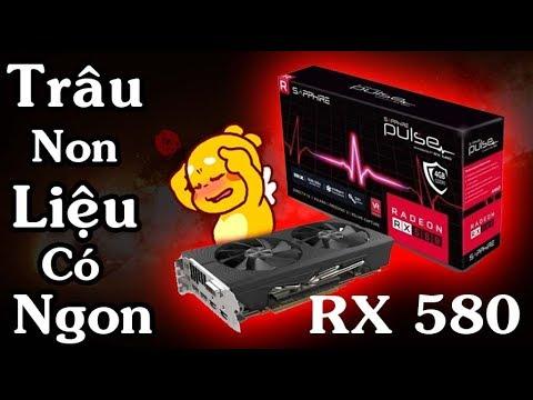 Rx 580 trâu non liệu có ngon ?