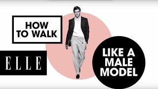 How to Walk Like a Male Model | ELLE