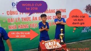 WORLD CUP 2018 BUÔN M RÊ -TRANH CÚP VÔ ĐỊCH- VUI HÈ-CUỘC SỐNG BUÔN LÀNG