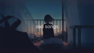 sad songs for sad people.