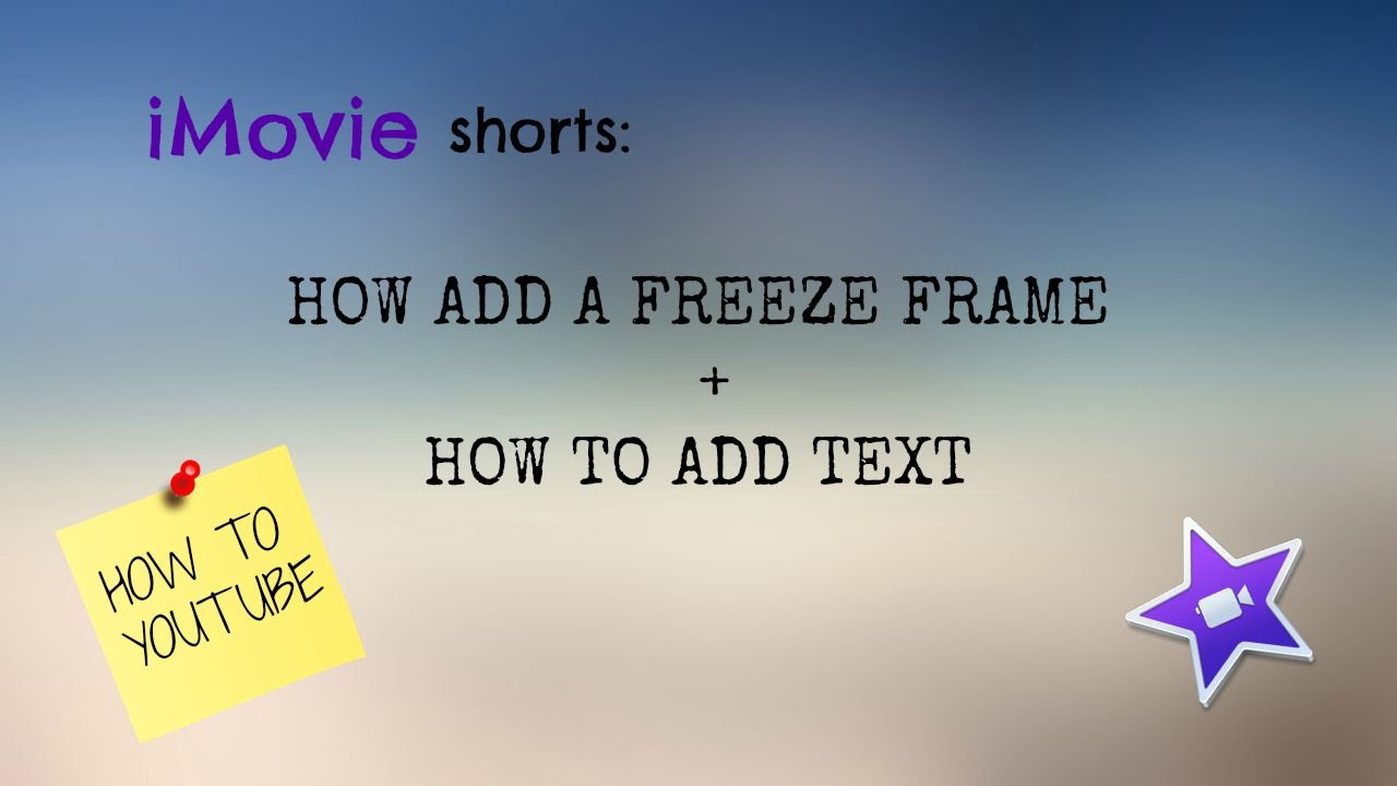 iMovie Shorts: How to Add a Freeze Frame + How to Add Text - YouTube