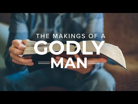 The Makings Of A Godly Man