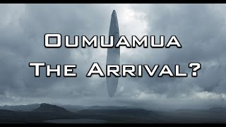 Oumuamua The Arrival 🛸 ?