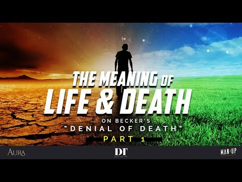 The Meaning Of Life & Death 1: On Becker's