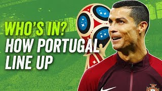 Cristiano Ronaldo? Bernardo Silva? Pepe? Who starts for Portugal at the 2018 World Cup?