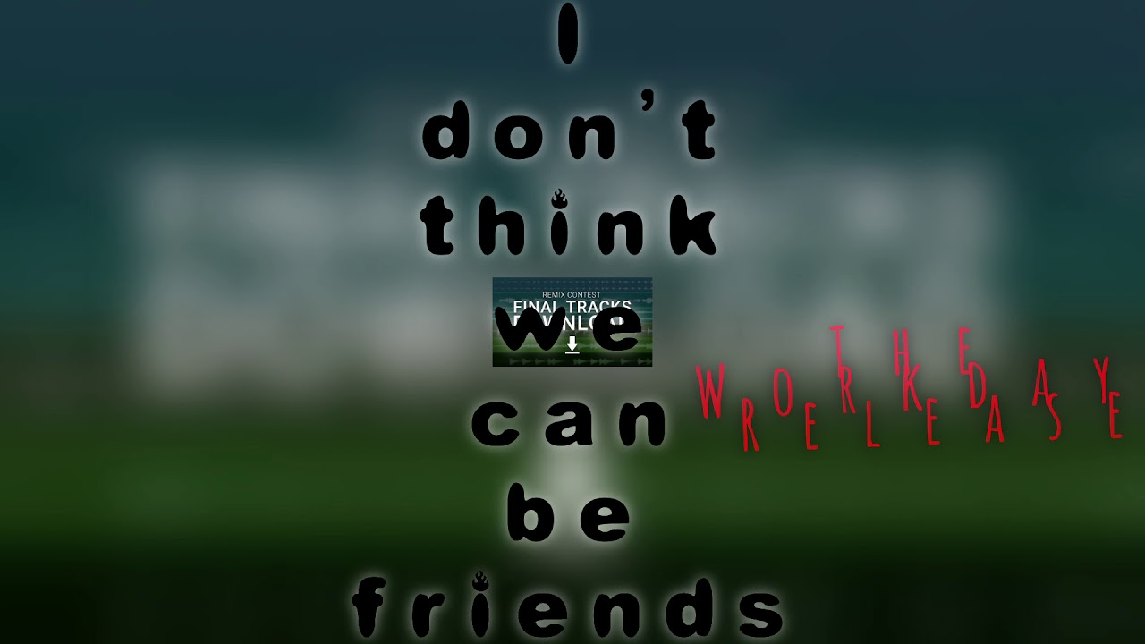 I don't think we can be friends -workday release- -konemix-