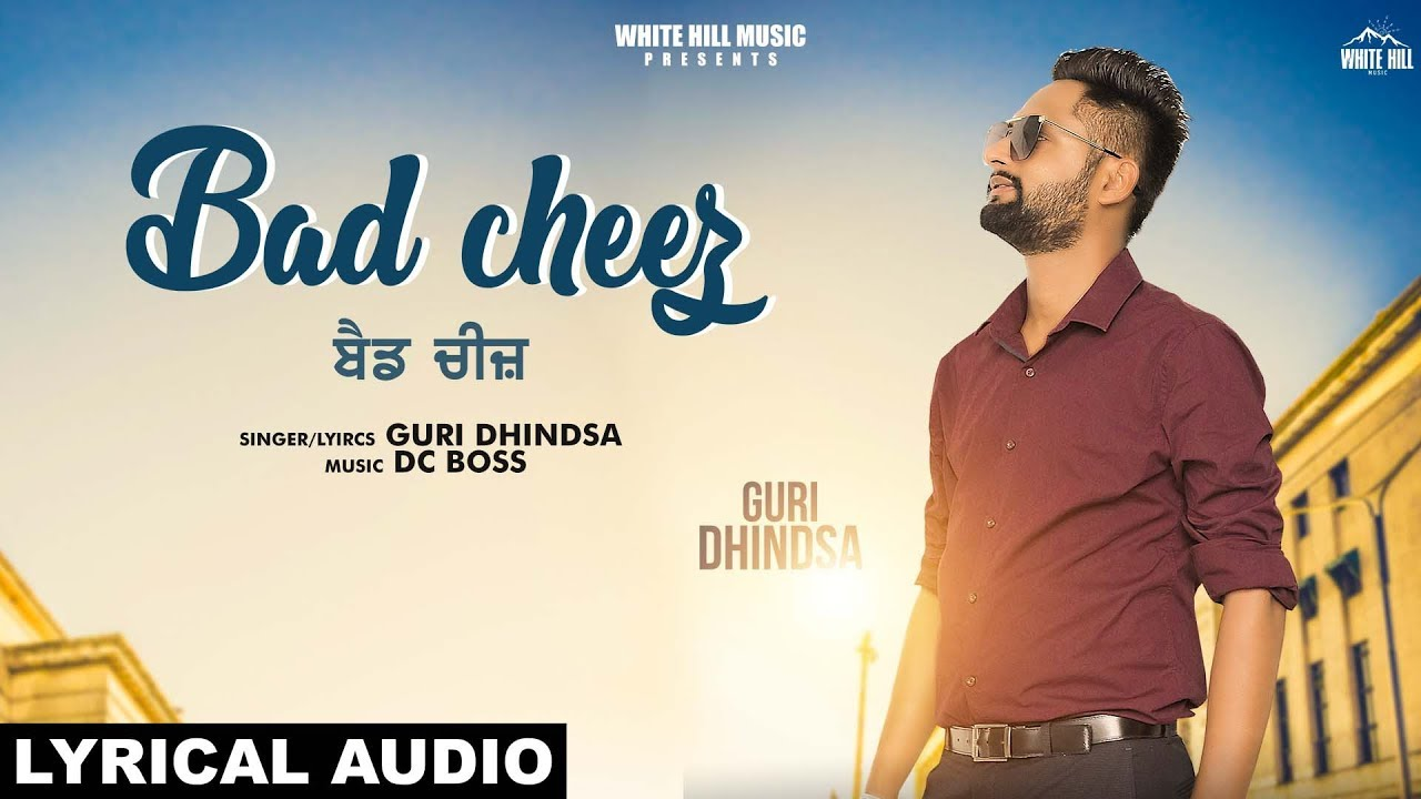 Bad Cheez  (Lyrical Audio) | Guri Dhindsa | New Song 2019 | White Hill Music