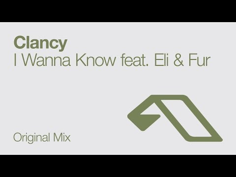 Clancy Feat.  Eli & Fur - I Wanna Know