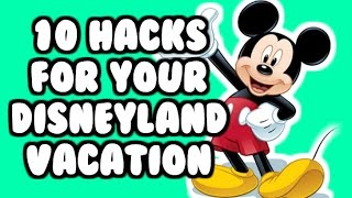 10 HACKS For Your Disneyland Vacation