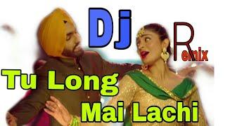 Tu Long Te Mai Lachi Song Dj Dholki mix !! Punjabi Super Hit Song