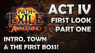 Path of Exile Awakening Beta: ACT 4 FIRST LOOK! - Part 1 - Intro, Town & 1st Boss