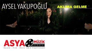 Aysel YAKUPOĞLU - Aklıma Gelme (Official Video) Video