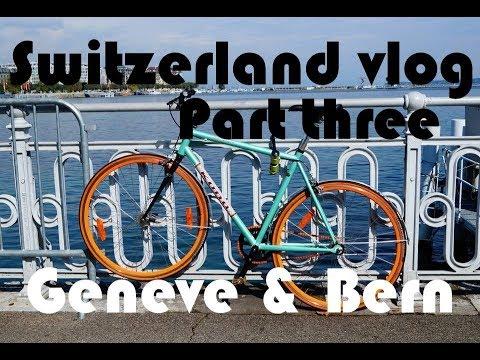 Switzerland vlog | part 3 Geneve & Bern