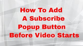 How To Add A Subscribe Popup Button Before Video Starts