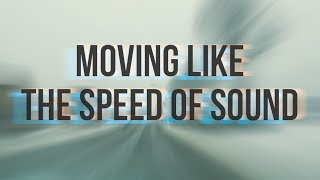 Moving like the speed of sound!