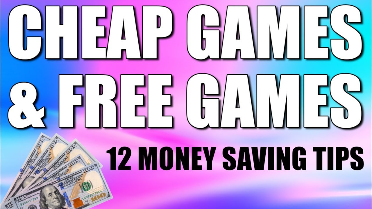 GET FREE & CHEAP GAMES - 12 Money Saving Tips For Gaming - PS4 PC XBOX  Switch