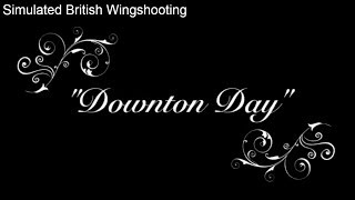 Downton Day Simulated Driven Wingshooting