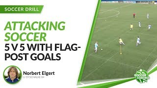 5 v 5 With Flag-Post Goals   Attacking Soccer with Schalke 04