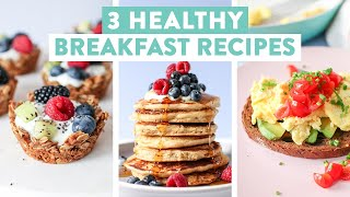 3 EASY & Healthy Breakfast Ideas | Pancakes, Granola Cups, Scrambled Eggs