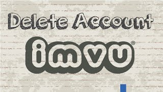 How to delete IMVU account permanently