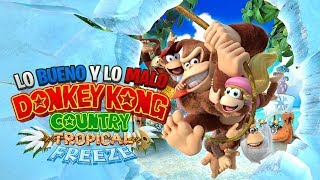 lo bueno y lo malo de  donkey kong tropical freeze  switch
