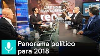 Panorama político para 2018, el análisis - Despierta con Loret