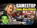 Trans MAN  Attacks GameStop!